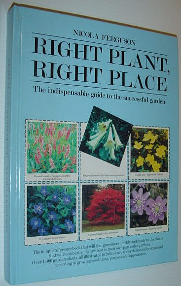 Image for Right Plant, Right Place - The Indispensable Guide to the Successful Garden