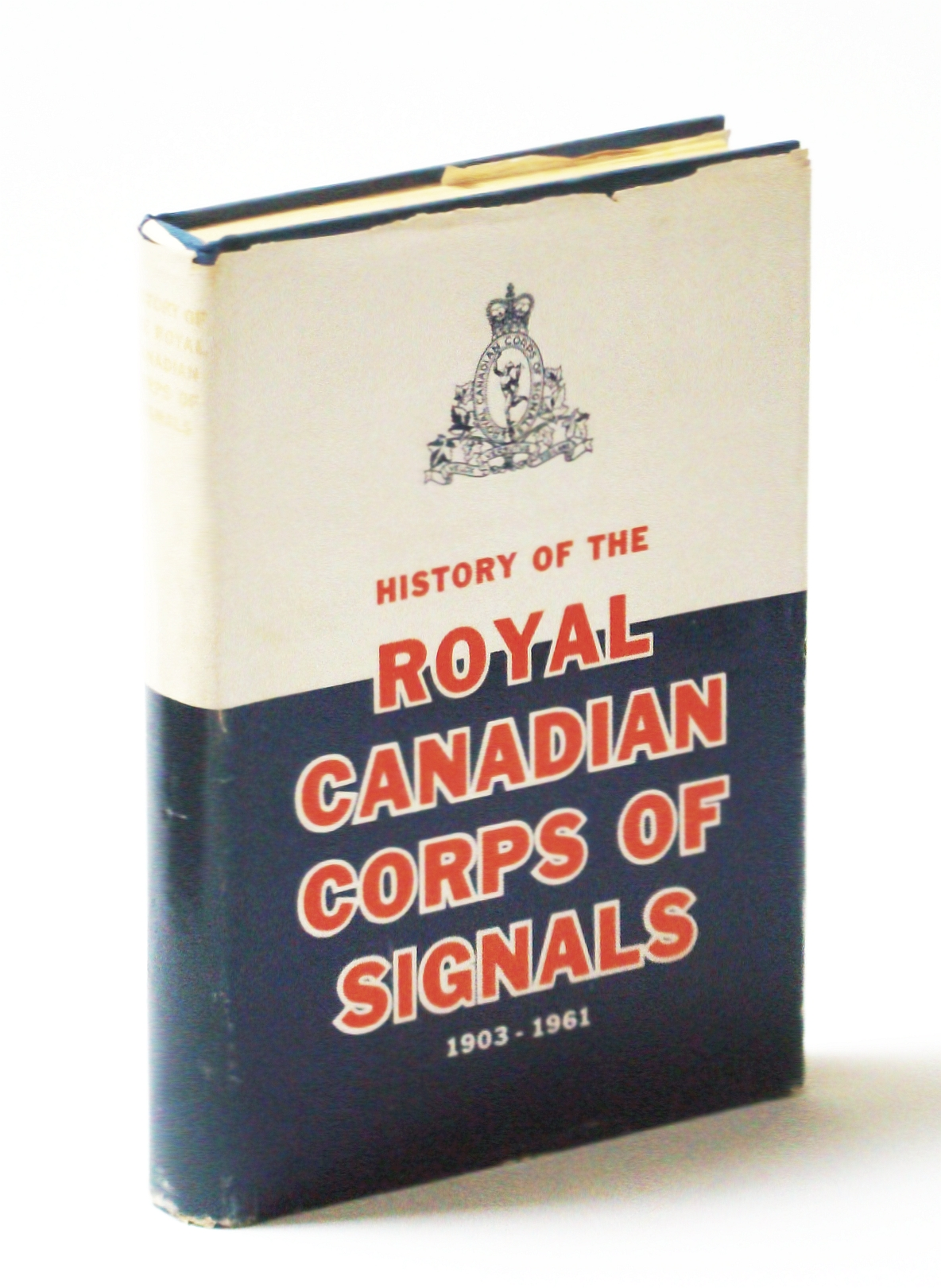 Image for History of the Royal Canadian Corps of Signals 1906 - 1961