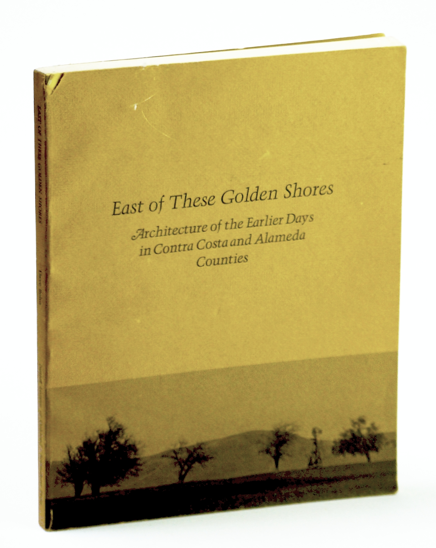 Image for East of These Golden Shores: Architecture of the Earlier Days in Contra Costa and Almeda Counties