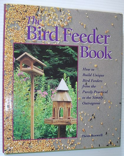 Image for The Bird Feeder Book: How to Build Unique Bird Feeders from the Purely Practical to the Simply Outrageous