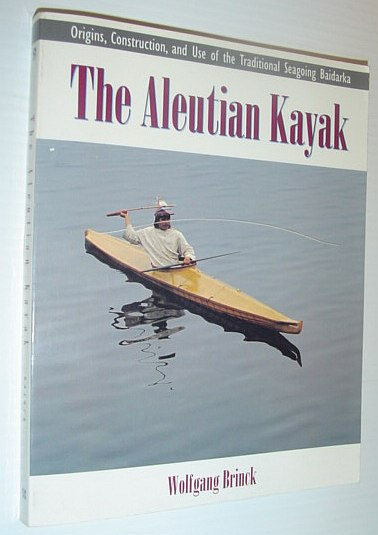 Image for The Aleutian Kayak: Origins, Construction, and Use of the Traditional Seagoing Baidarka