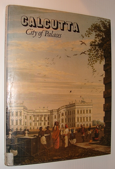 Image for Calcutta, city of palaces: A survey of the city in the days of the East India Company, 1690-1858