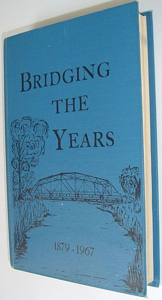 Image for Bridging the Years 1879-1967: A Collection of Community Histories Compiled By Arrow River and Miniota, Manitoba Citizens, Past and Present