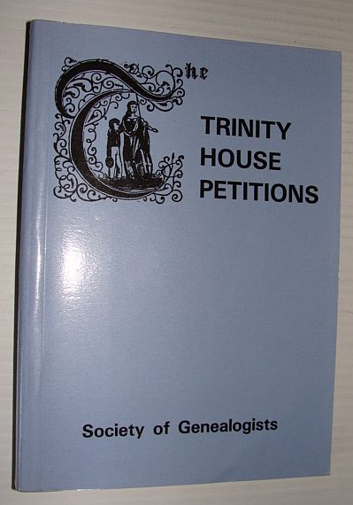 Image for Trinity House Petitions: A Calendar of the Records of the Corporation of Trinity House, London, in the Library of the Society of Genealogists