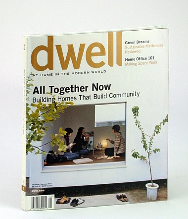 Image for Dwell Magazine December / January 2007: All Together Now, building homes that build community. Green Dreams. Home Office 101
