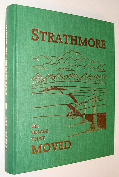 Image for Strathmore, the Village That Moved: A Story of the Town of Strathmore (Alberta)
