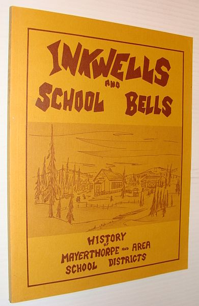 Image for Inkwells and School Bells: History of Mayerthorpe and Area School Districts