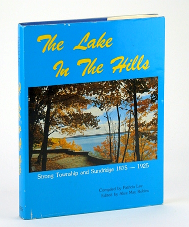 Image for The lake in the hills: Strong Township and Sundridge, 1875-1925