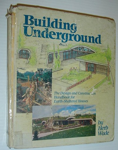 Image for Building Underground: The Design and Construction Handbook for Earth-Sheltered Houses
