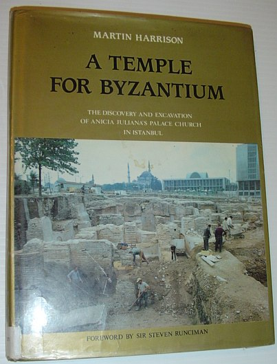 Image for A Temple for Byzantium: The Discovery and Excavation of Anicia Juliana's Palace-Church in Istanbul