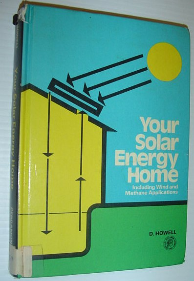 Image for Your solar energy home: Including wind and methane applications (Pergamon international library of science, technology, engineering, and social studies)