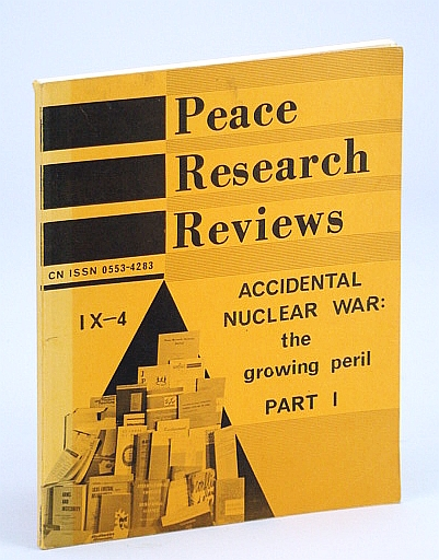 Image for Peace Research Reviews, Volume IX, Number 4, March (Mar.) 1984: Accidental Nuclear War - The Growing Peril, Part I (1 / One)