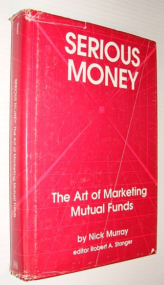 Image for Serious Money: The Art of Marketing Mutual Funds