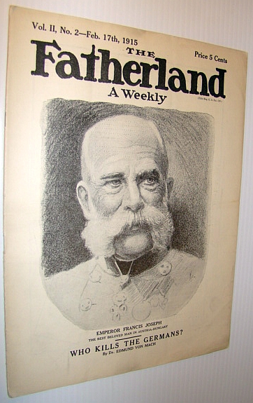 "Image for The Fatherland - Fair Play for Germany and Austria-Hungary, February 17th, 1915 - Cover Illustration of Emperor Francis Joseph - ""The Best Beloved Man in Austria-Hungary"""