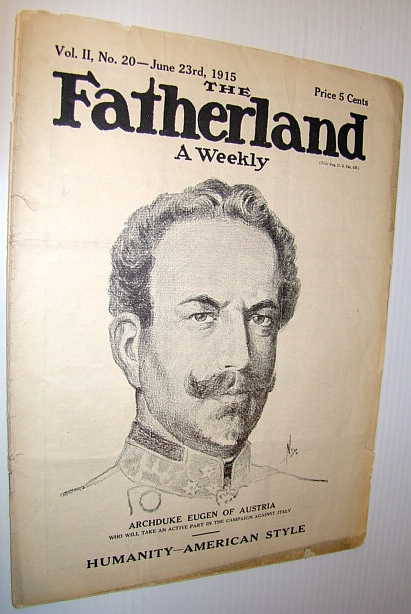 Image for The Fatherland - Fair Play for Germany and Austria-Hungary, June 23rd, 1915 - Cover Illustration of Archduke Eugen of Austria - Who Will Take an Active Part in the Campaign Against Italy