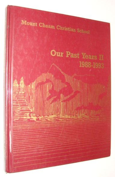 Image for Our Past Years II (2) 1988-1993: History/Yearbooks of Mount Cheam Christian School, Chilliwack, British Columbia