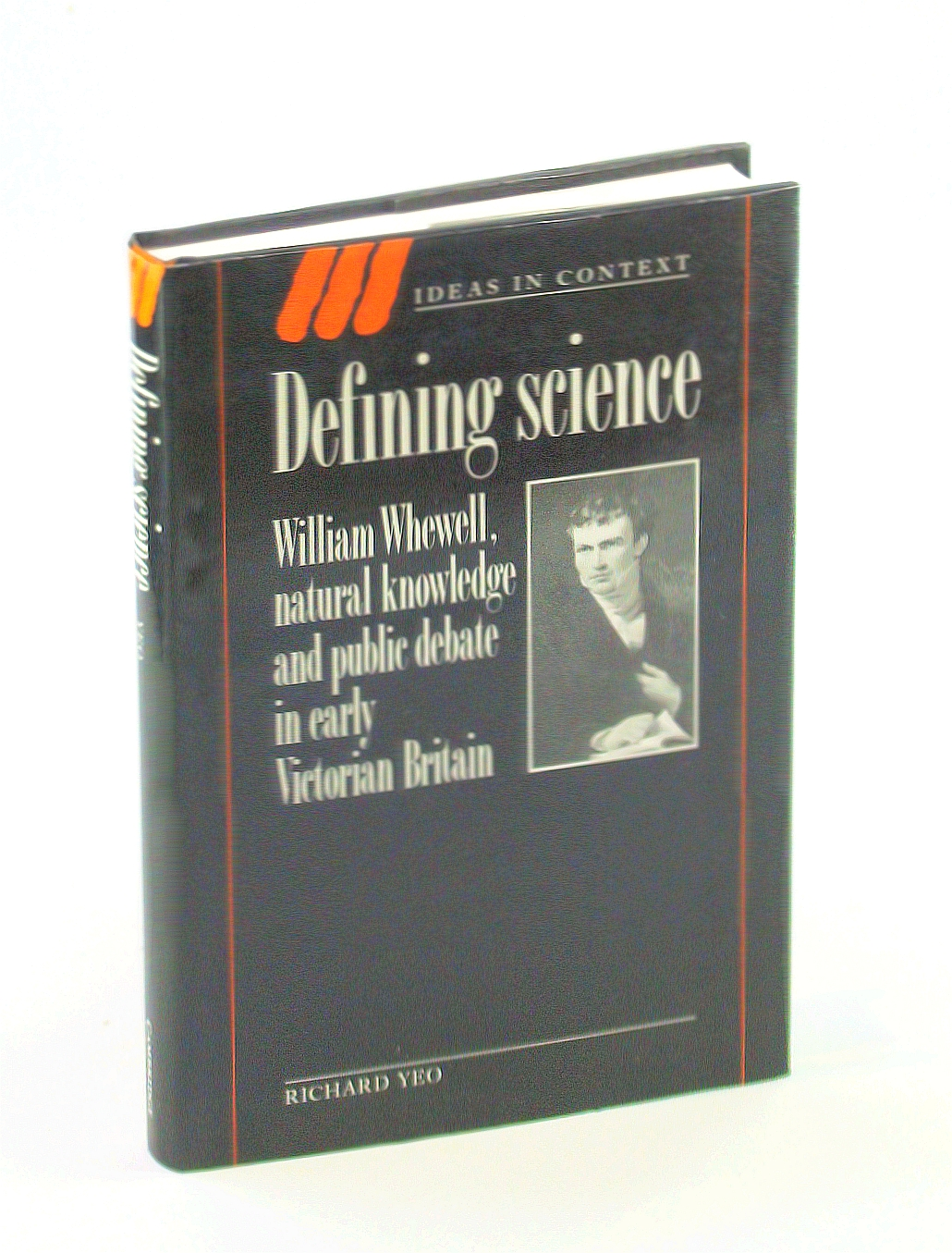 Image for Defining Science: William Whewell, Natural Knowledge and Public Debate in Early Victorian Britain (Ideas in Context)