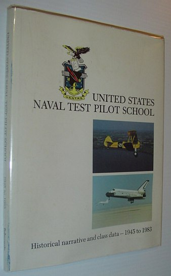 Image for United States Naval Test Pilot School: Historical Narrative and Class Information 1945 to 1983