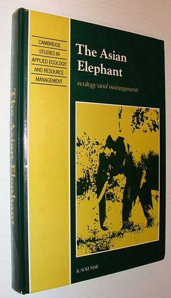 Image for The Asian Elephant: Ecology and Management (Cambridge Studies in Applied Ecology and Resource Management)