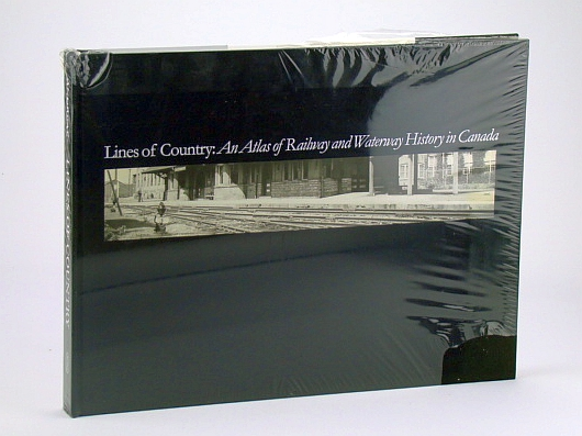 Image for Lines of Country: An Atlas of Railway and Waterway History in Canada