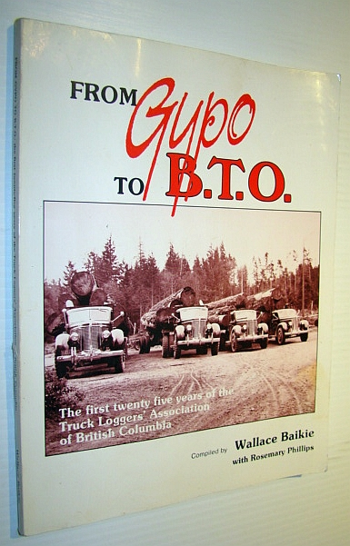 Image for From Gypo to B.T.O: The first twenty five years of the Truck Loggers Association of British Columbia