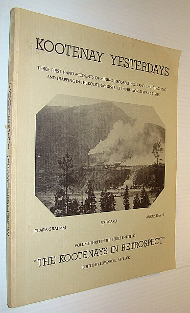 Image for Kootenay yesterdays: Three first hand accounts of mining, prospecting, ranching, teaching and trapping in the Kootenay District in pre-World War I times (Kootenays in retrospect)