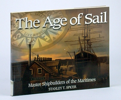 Image for The Age of Sail: Master Shipbuilders of the Maritimes (Formac Illustrated History)