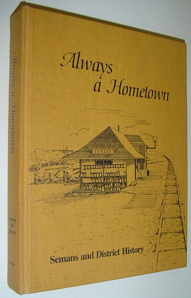 Image for Always a Hometown - Semans (Saskatchewan) and District History