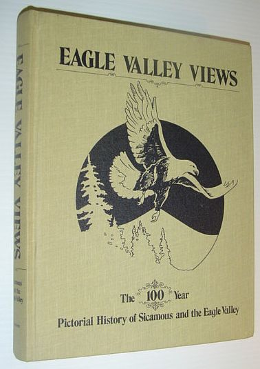 Image for Eagle Valley Views: The One Hundred Year Pictorial History of Sicamous and the Eagle Valley