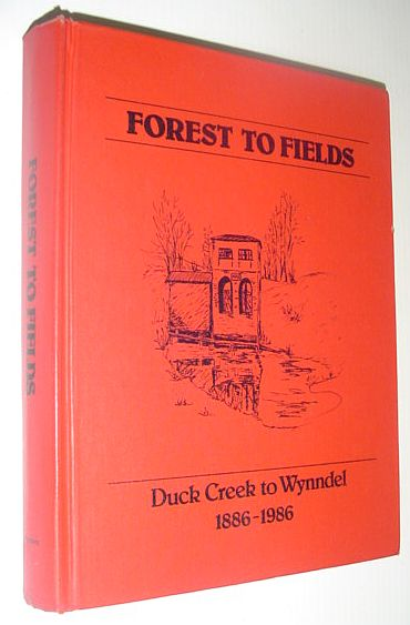 Image for Forest to fields: Duck Creek to Wynndel, 1886-1986