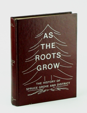 Image for As the Roots Grow: The History of Spruce Grove and District