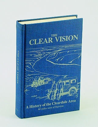 Image for The clear vision: A history of the Cleardale area 60 miles west of Fairview