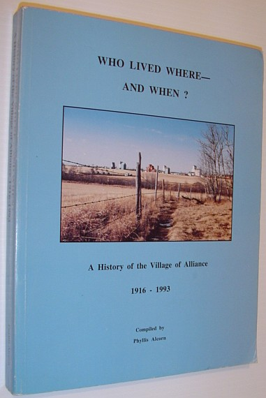 Image for Who Lived Where - and When?: A History of the Village of Alliance (Alberta) 1916-1993
