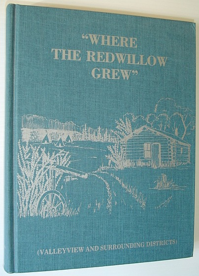 "Image for ""Where the Red Willow Grew"" (Valleyview, Alberta and Surounding Districts)"