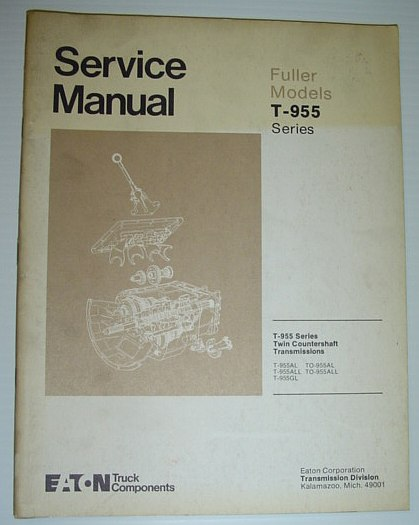 Image for Eaton / Fuller Models T-955 Series Twin Countershaft Transmission Service Manual: Covers Models T-955AL, T-955ALL, T-955GL, TO-955AL, TO-955ALL