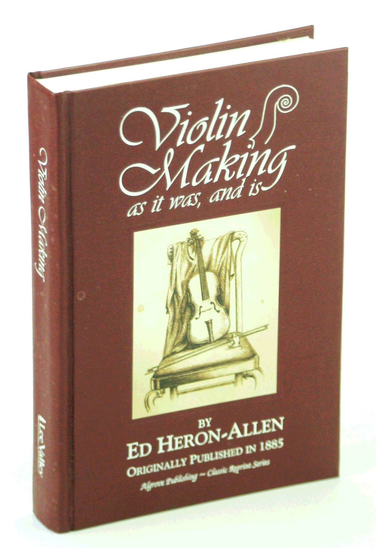 Image for Violin-Making, as It Was and Is : Being a Historical, Theoretical and Practical Treatise on the Science & Art of Violin-Making for the Use of Violin Makers and Players, Amateur and Professional (Classic Reprint Ser.)