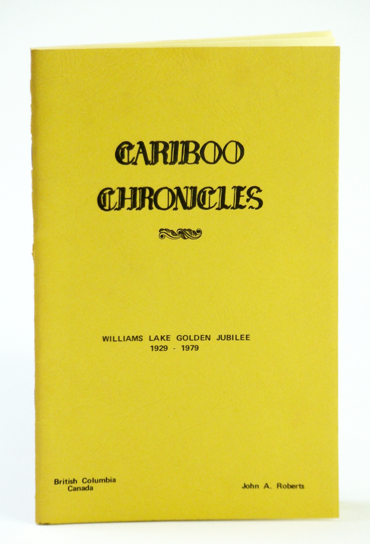 Image for Cariboo Chronicles: Williams Lake (British Columbia / B.C.) Golden Jubilee 1929 - 1979