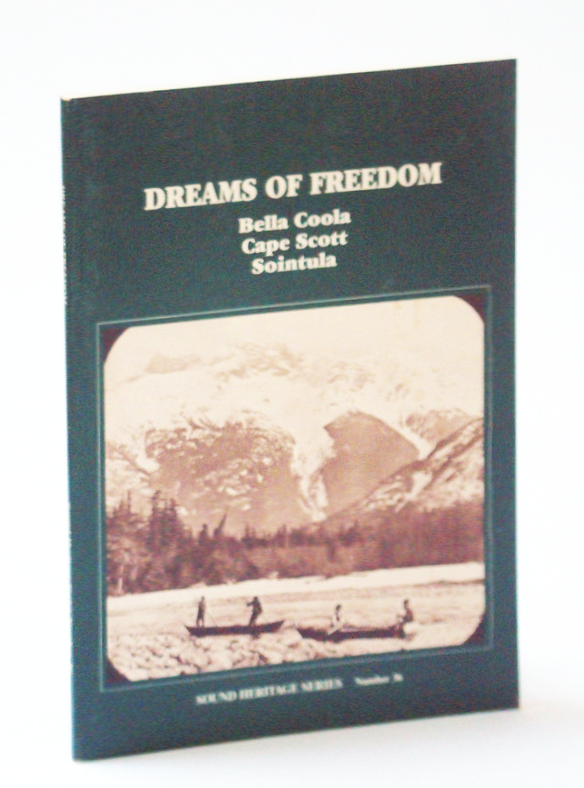 Image for Dreams of Freedom: Bella Coola, Cape Scott, Sointula (Sound Heritage Series)
