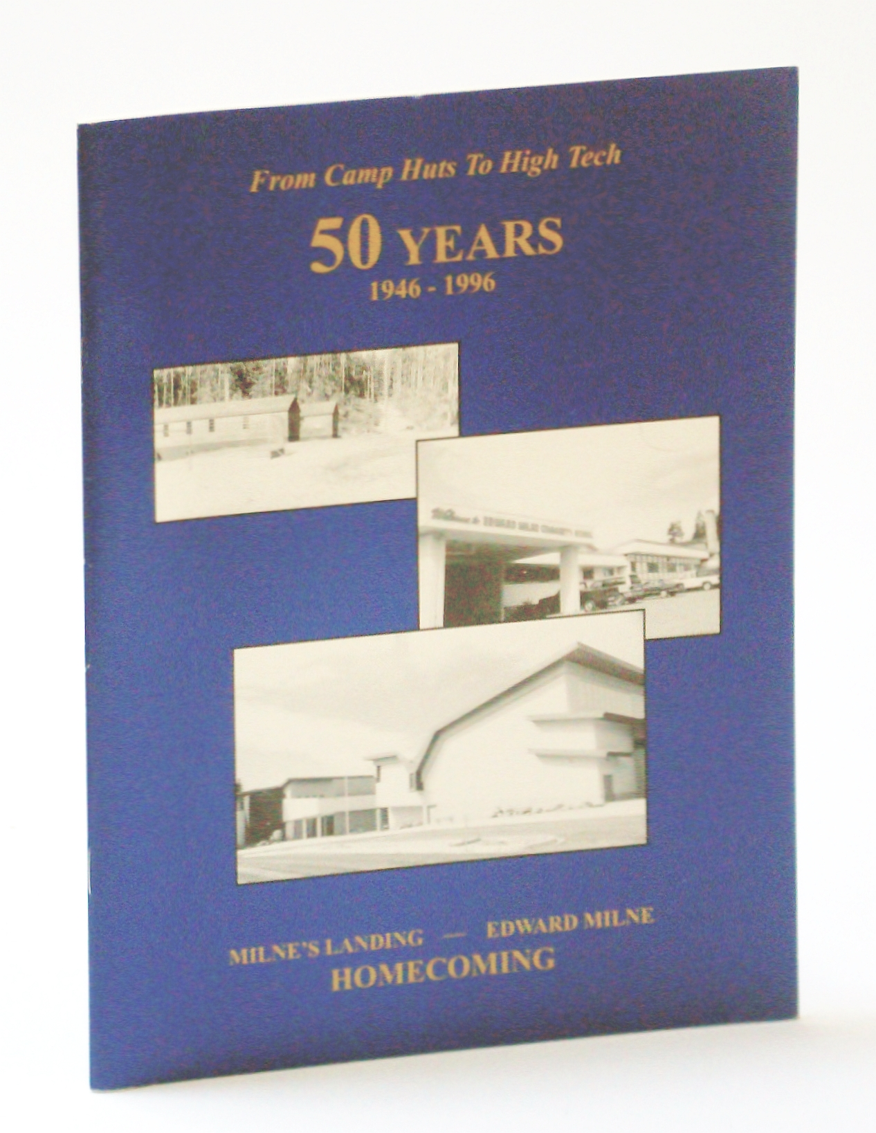 Image for From Camp Hut to High Tech - 50 [Fifty] Years: Milne's Landing - Edward Milne [Community School] 1946-1996