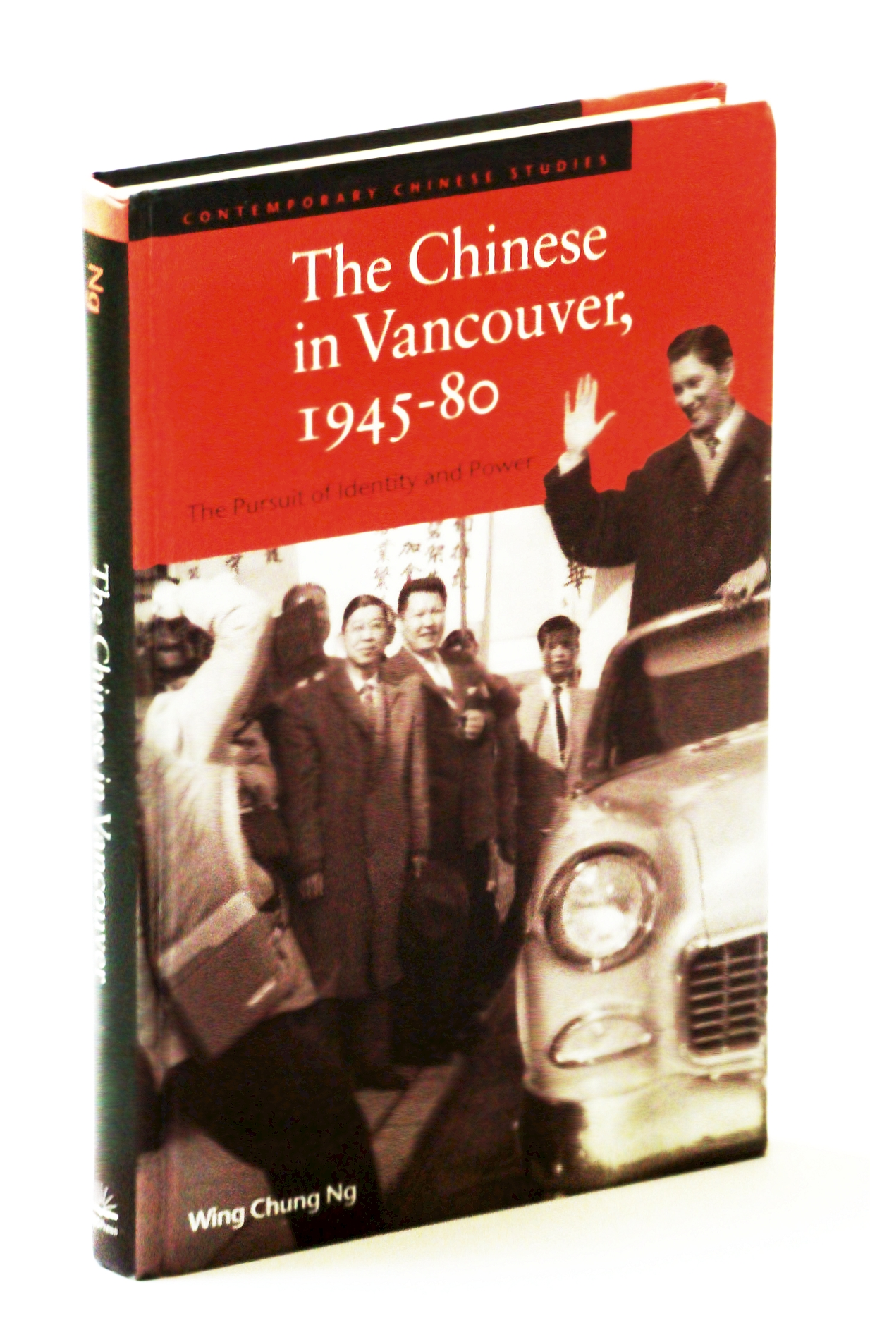 Image for The Chinese in Vancouver, 1945--80: The Pursuit of Identity and Power (Contemporary Chinese Studies Series)