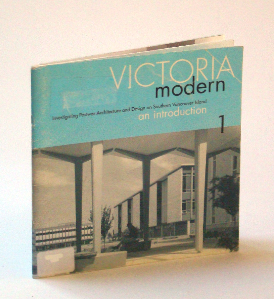 Image for Victoria Modern : Investigating Postwar Architecture and Design on Southern Vancouver Island, an Introduction