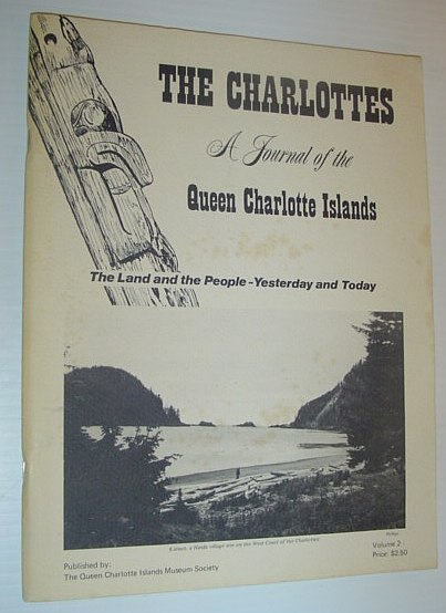 Image for The Charlottes: A Journal of the Queen Charlotte Islands, the Land of the People - Yesterday and Today - Volume 2 (Two)