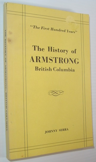 Image for The History of Armstrong, British Columbia - The First Hundred Years