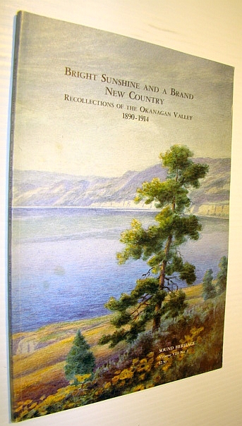 Image for Bright Sunshine and a Brand New Country - Recollections of the Okanagan Valley 1890-1914 - Sound Heritage Volume VIII, Number 3