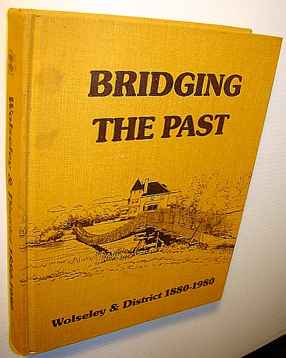 Image for Bridging the past: Wolseley & district 1880-1980