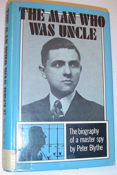 Image for Man Who Was Uncle: Biography of a Living Master Spy