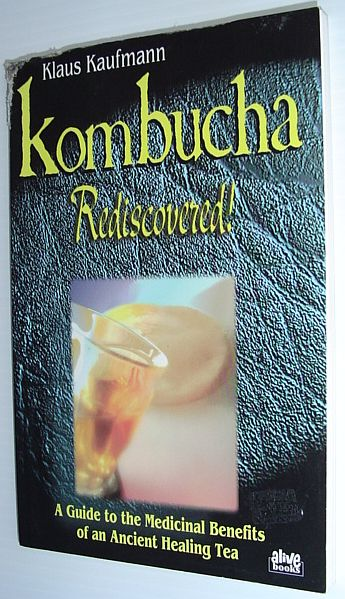 Image for Kombucha Rediscovered!: A Guide to the Medicinal Benefits of an Ancient Healing Tea (Klaus Kaufmann's Fermented Foods Series)