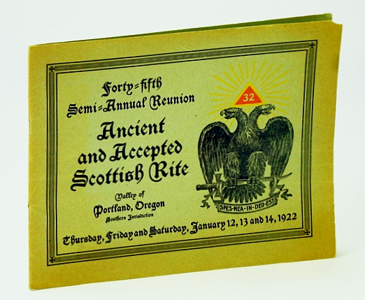 Image for Program: Forty-Fifth Semi-Annual Reunion, Ancient and Accepted Scottish Rite - Valley of Portland, Oregon, Southern Jurisdiction, January 12, 13 and 14, 1922
