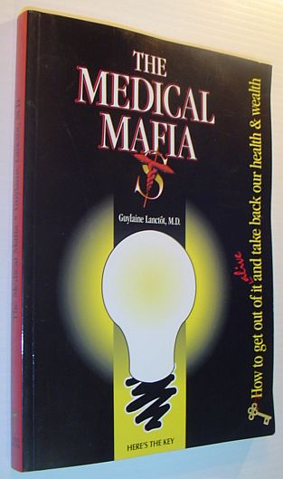 Image for The medical Mafia: How to get out of it alive and take back our health & wealth