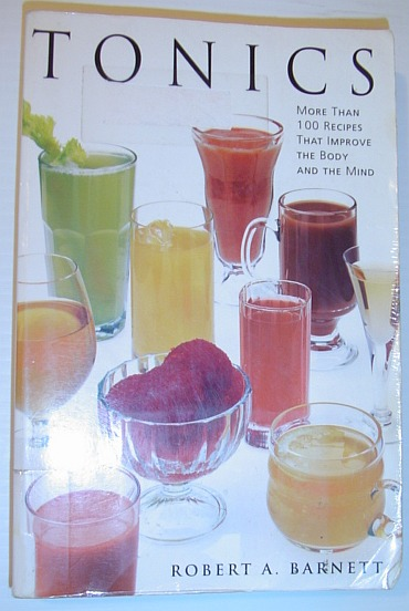 Image for Tonics: More Than 100 Recipes That Improve the Body and the Mind